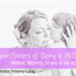 SuperPowers of Being a Mom, Mother, Mommy, or any of the above