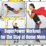 A SuperPower Workout for the Stay at Home Mom