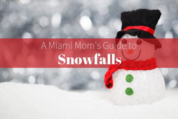 Snowfall Guide to Snowfalls Miami Moms Blog