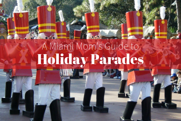 guide to holiday parades miami moms blog