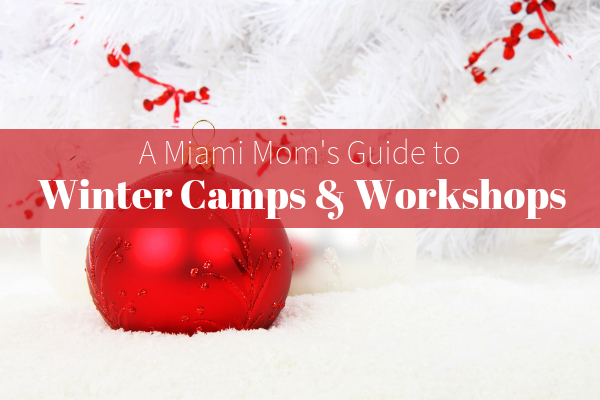 Guide to Winter Camps and Workshops Miami Moms Blog