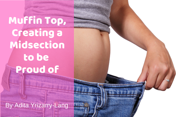 Muffin Tops, Creating a Midsection to be Proud of Miami Moms Blog Contributor Adita Lang