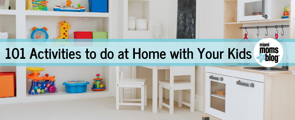 101 Quarantine Friendly Activities to do at home miami moms blog