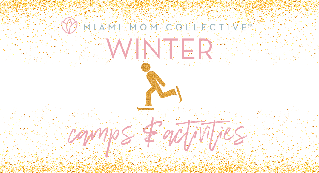 2020 Guide to Winter Camps and Activities in Miami Lynda Lantz Contributor Miami Mom Collective