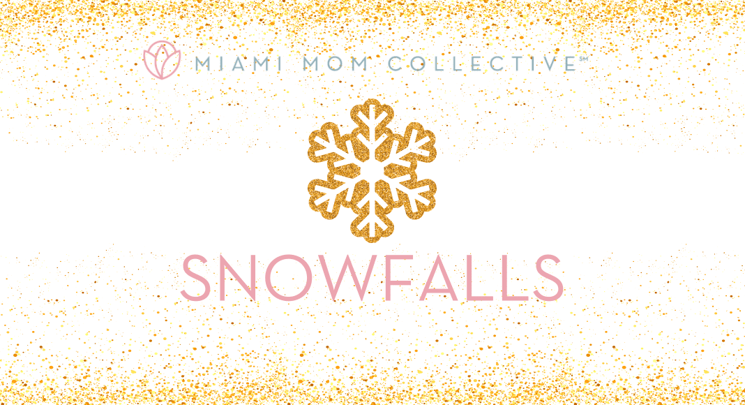 2020 Guide to Miami Snowfalls Lynda Lantz Contributor Miami Mom Collective